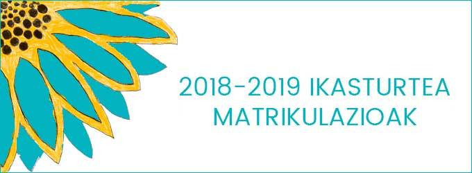 MATRIKULA: 2018KO URTARRILAREN 26TIK OTSAILAREN 9-RA